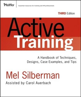 Active Training: A Handbook of Techniques, Designs, Case Examples, and Tips, 3rd Ed.